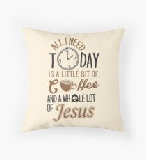 All I Need Today Is A Little Bit Of Coffee And Whole Lot Of Jesus  Throw Pillow