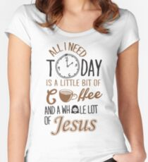 All I Need Today Is A Little Bit Of Coffee And Whole Lot Of Jesus  Women's Fitted Scoop T-Shirt