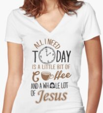 All I Need Today Is A Little Bit Of Coffee And Whole Lot Of Jesus  Women's Fitted V-Neck T-Shirt