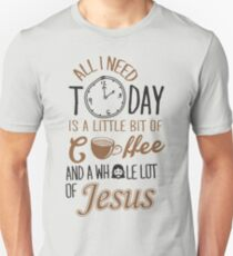 All I Need Today Is A Little Bit Of Coffee And Whole Lot Of Jesus  Unisex T-Shirt