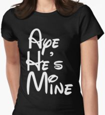 Aye He's Mine Womens Fitted T-Shirt