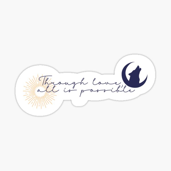 Through love all is possible (Crescent City) Sticker