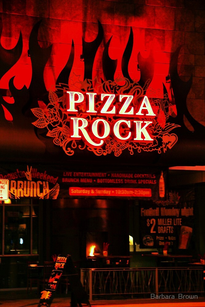 Pizza Rock by Barbara  Brown