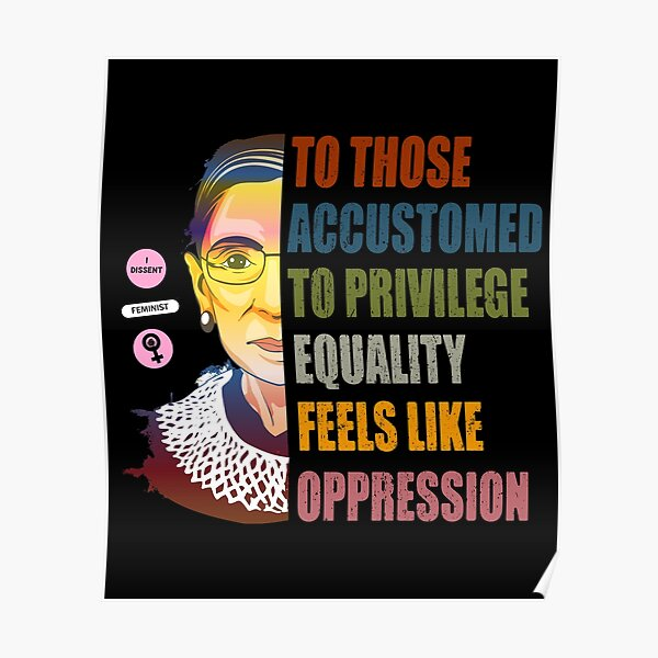 Ruth Bader Ginsburg Privilege Oppression Equality Womens Poster
