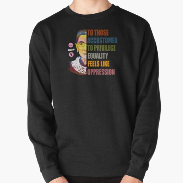 Ruth Bader Ginsburg Privilege Oppression Equality Womens Pullover Sweatshirt