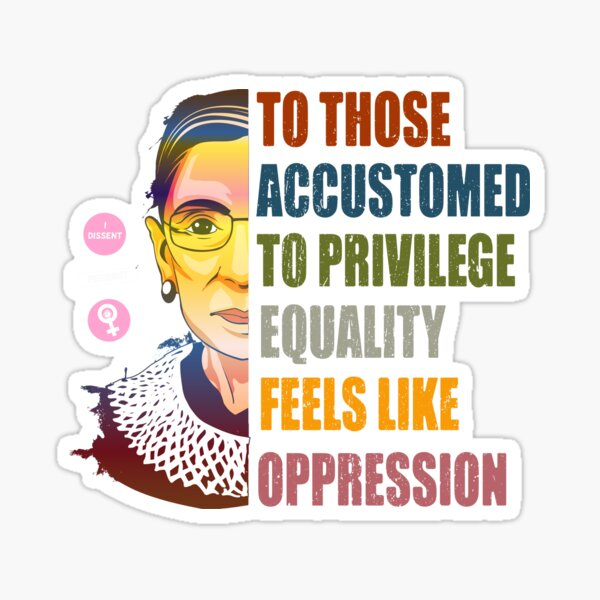 Ruth Bader Ginsburg Privilege Oppression Equality Womens Sticker