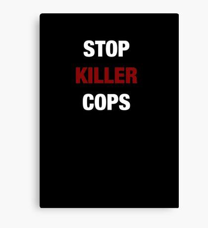 STOP KILLER COPS (I CAN'T BREATHE)  Canvas Print