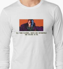 All your clothes, boots and motorcycle are belong to us. Long Sleeve T-Shirt