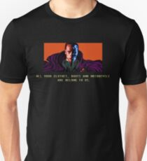 All your clothes, boots and motorcycle are belong to us. Unisex T-Shirt