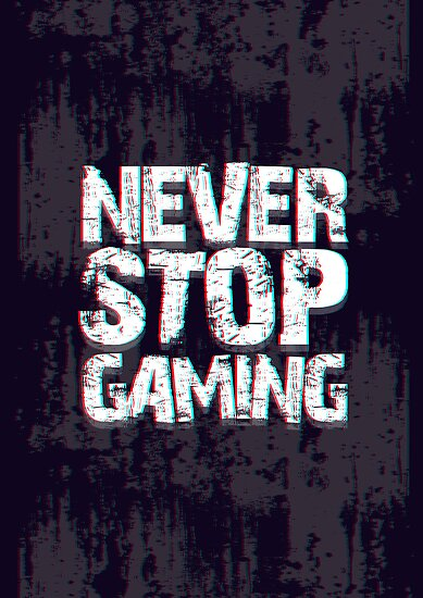 Quot Never Stop Gaming Quot Poster By Haeryism Redbubble