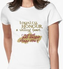 Loyalty, Honour, a willing heart. Womens Fitted T-Shirt