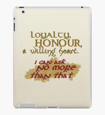 Loyalty, Honour, a willing heart. iPad Case/Skin