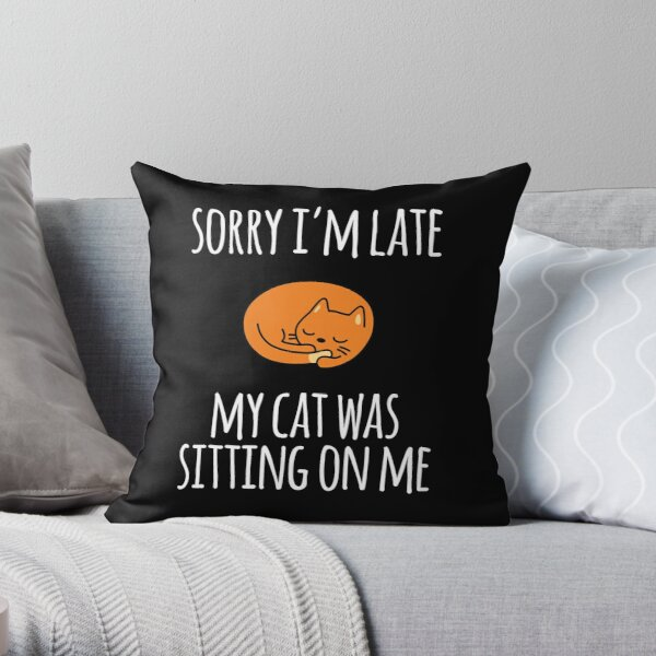 Sorry I Can't My Cat Was Sitting On Me Throw Pillow