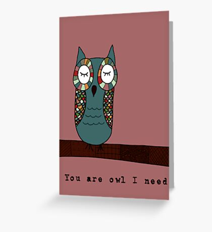 Owl I need is you Greeting Card