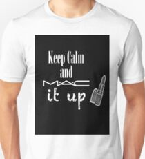 Keep Calm and MAC it UP Unisex T-Shirt