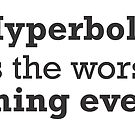 Hyperbole is the worst thing ever by katherine montalto