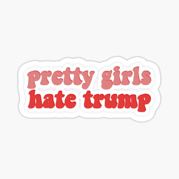 pretty girls hate trump Sticker