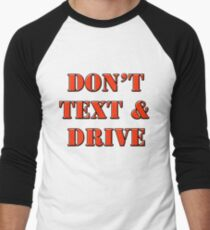 DON'T TEXT AND DRIVE Men's Baseball ¾ T-Shirt