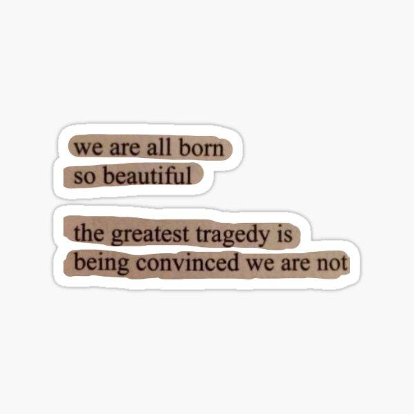 """la mayor tragedia es estar convencido de que no lo somos """". Pegatina"""
