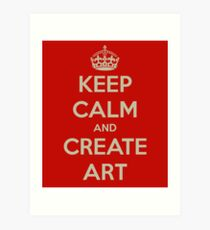 Keep Calm and Create Art Art Print