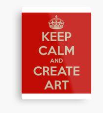 Keep Calm and Create Art Metal Print
