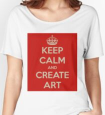 Keep Calm and Create Art Women's Relaxed Fit T-Shirt