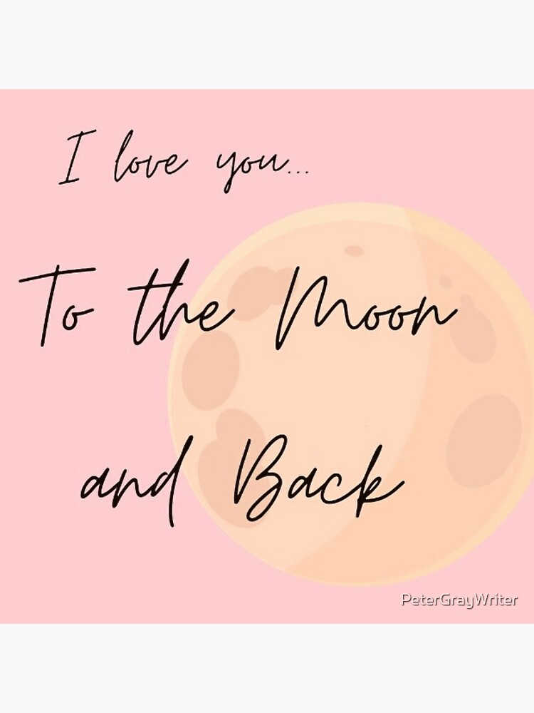 I love you... to the moon and back by PeterGrayWriter