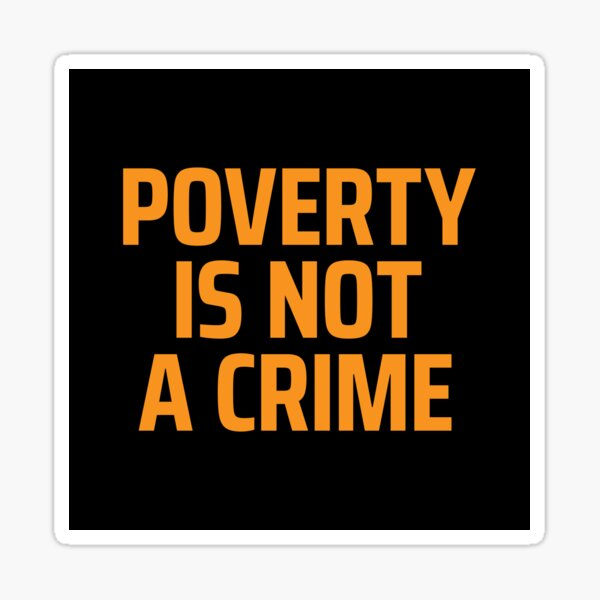 POVERTY IS NOT A CRIME Sticker