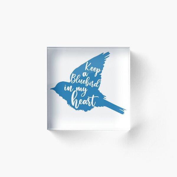 Keep a bluebird in my heart Acrylic Block