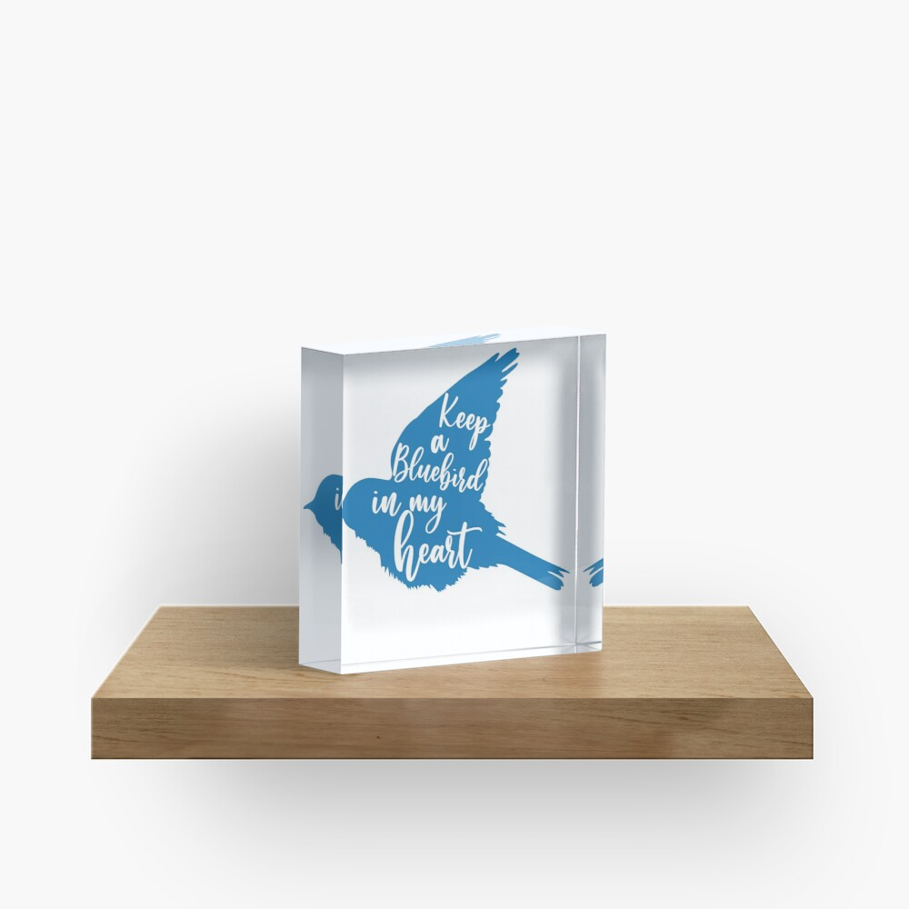 Keep a bluebird in my heart Acrylic Block