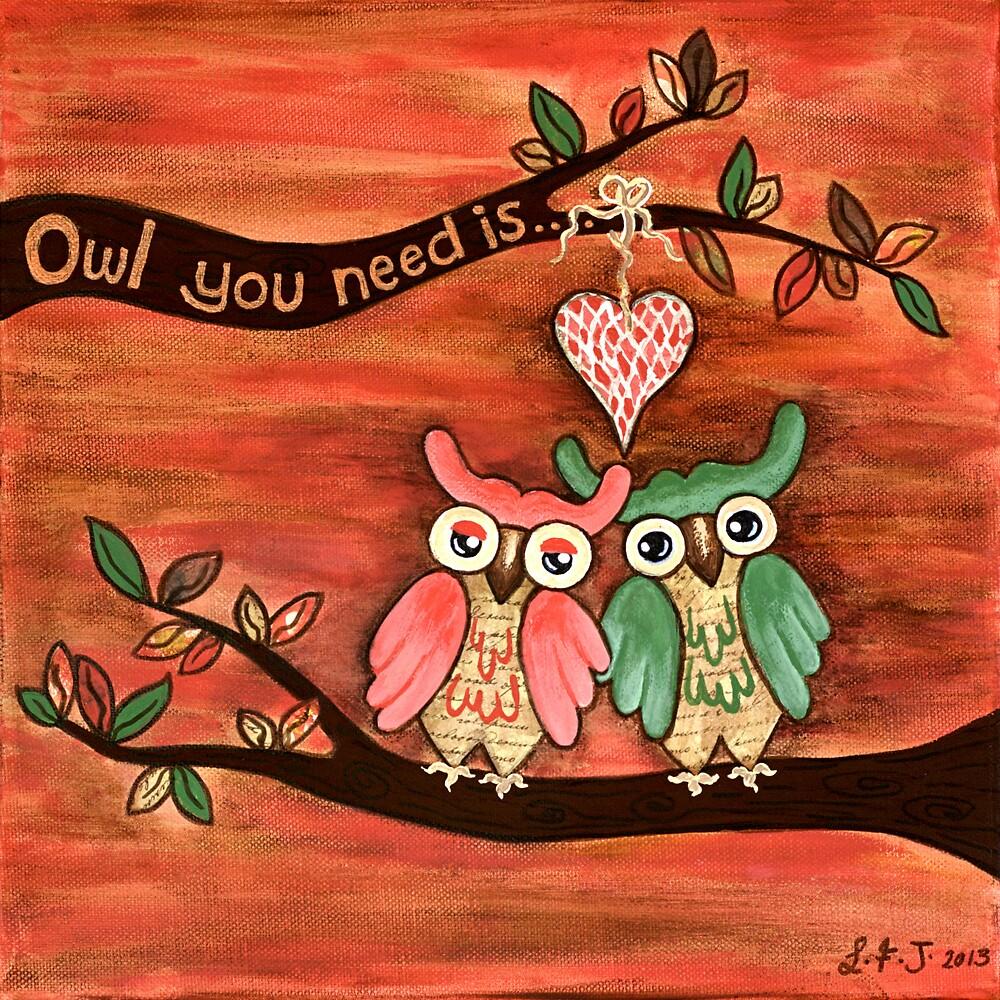 Owl You Need Is... LOVE by Lisafrancesjudd