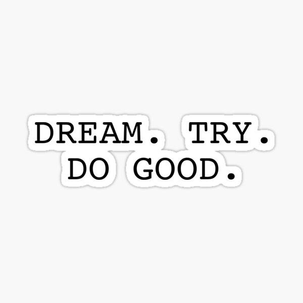 DREAM. TRY. DO GOOD. Sticker