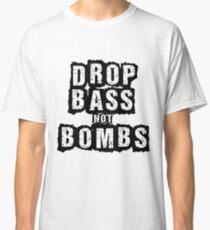 Drop Bass, Not Bombs Classic T-Shirt
