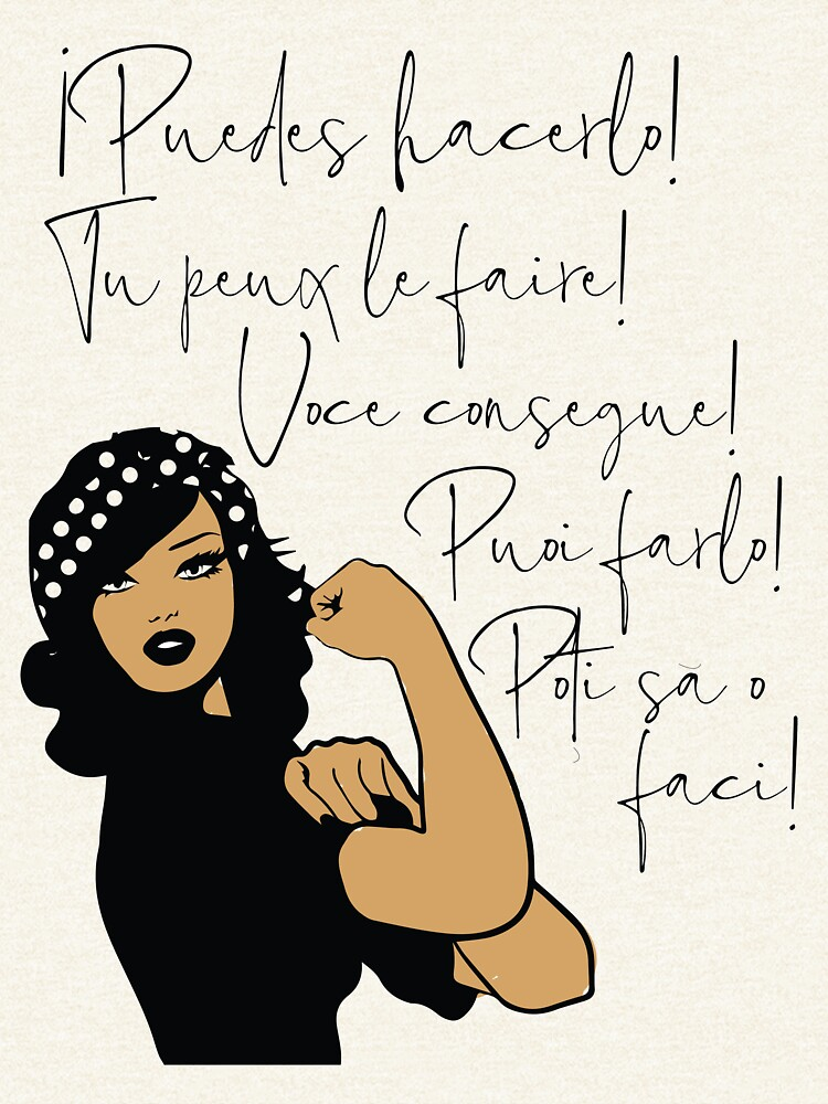 You Can Do It Latin Languages Spanish, French, Italian, Portuguese, Romanian | Strong Woman of Color by culturedsis