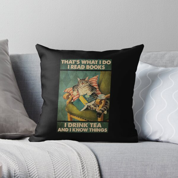 That's What I Do I Read Books i drink tea and i know things cat lover gifts Throw Pillow
