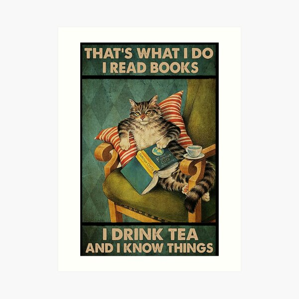 That's What I Do I Read Books i drink tea and i know things cat lover gifts Art Print
