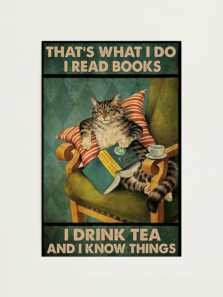 Alternate view of That's What I Do I Read Books i drink tea and i know things cat lover gifts Photographic Print