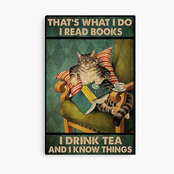 That's What I Do I Read Books i drink tea and i know things cat lover gifts Canvas Print
