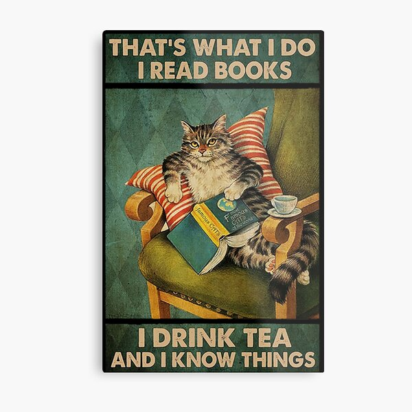 That's What I Do I Read Books i drink tea and i know things cat lover gifts Metal Print