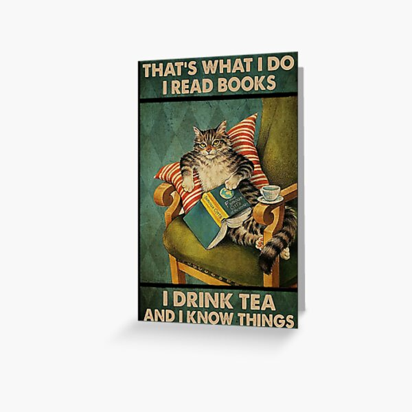 That's What I Do I Read Books i drink tea and i know things cat lover gifts Greeting Card