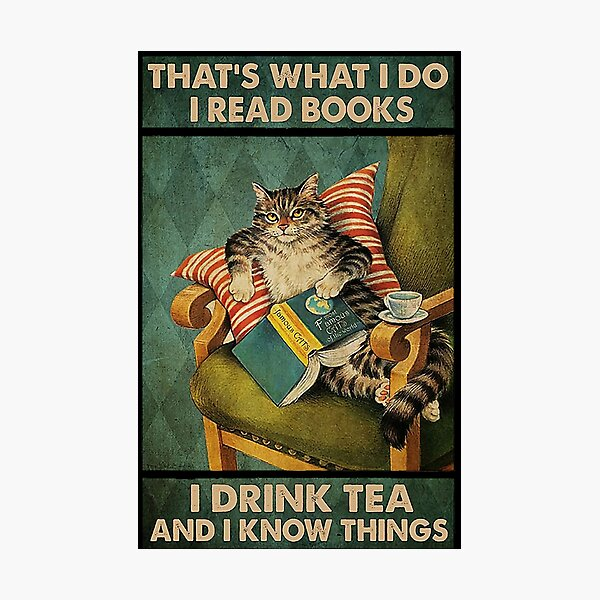 That's What I Do I Read Books i drink tea and i know things cat lover gifts Photographic Print