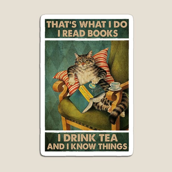 That's What I Do I Read Books i drink tea and i know things cat lover gifts Magnet