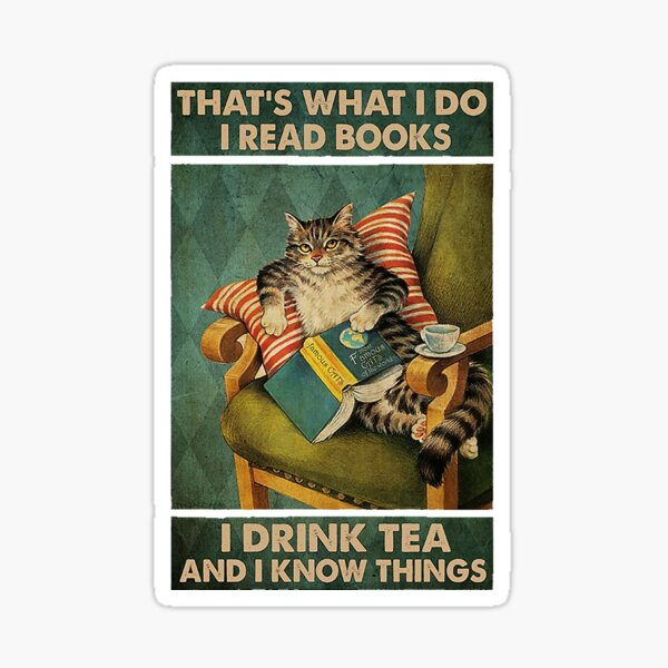 That's What I Do I Read Books i drink tea and i know things cat lover gifts Sticker