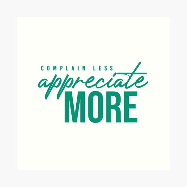 NM Complain Less, Appreciate More Art Print