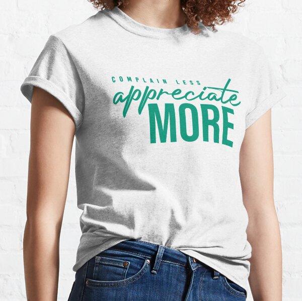 NM Complain Less, Appreciate More Classic T-Shirt