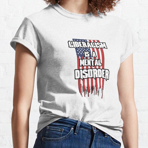 Liberalism Is A Mental Disorder Classic T-Shirt