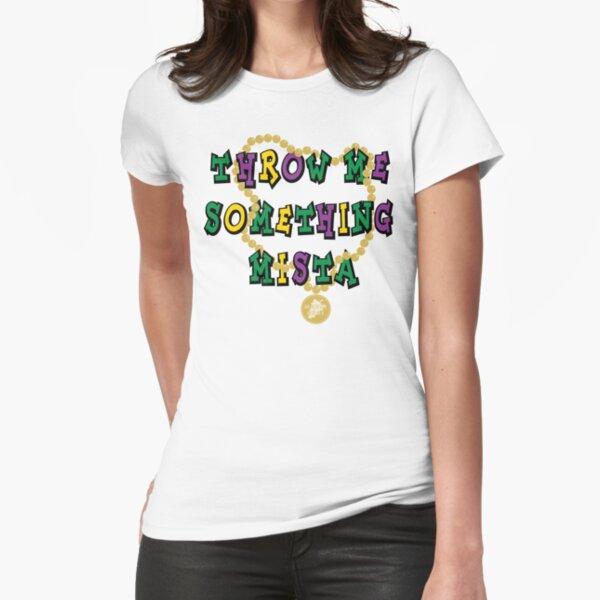Mardi Gras Throw Me Something... Fitted T-Shirt
