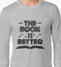 The Book Is Better Long Sleeve T-Shirt