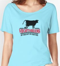 Vegetarians - my food shits on your food Women's Relaxed Fit T-Shirt
