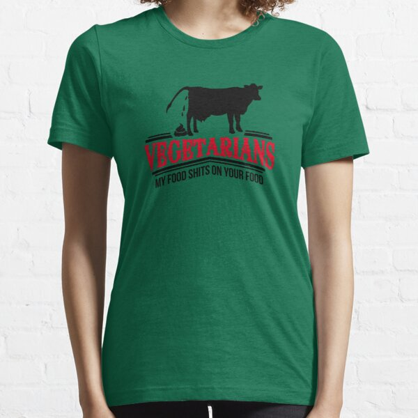Vegetarians - my food shits on your food Essential T-Shirt